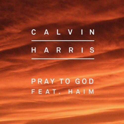 Calvin Harris - Pray to God