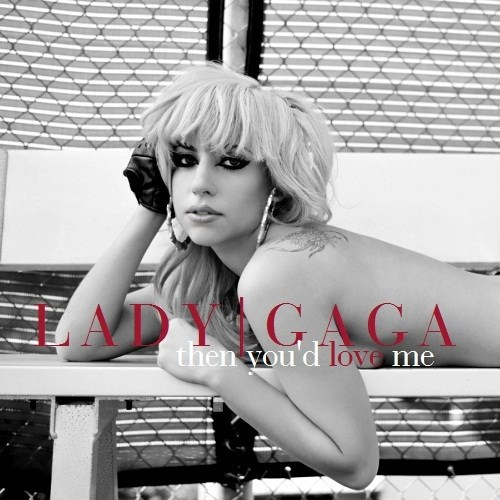 Lady Gaga - Then you'd love me