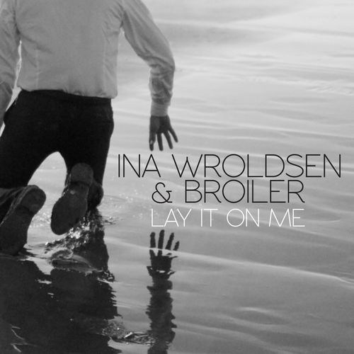 Ina Wroldsen And Broiler - Lay It on Me